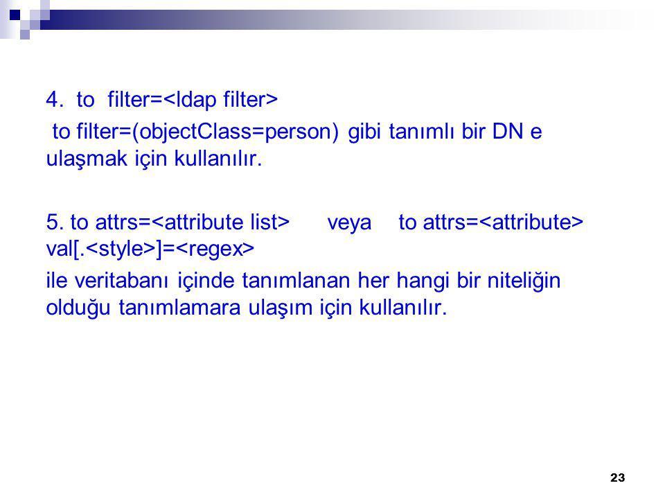 4. to filter=<ldap filter>