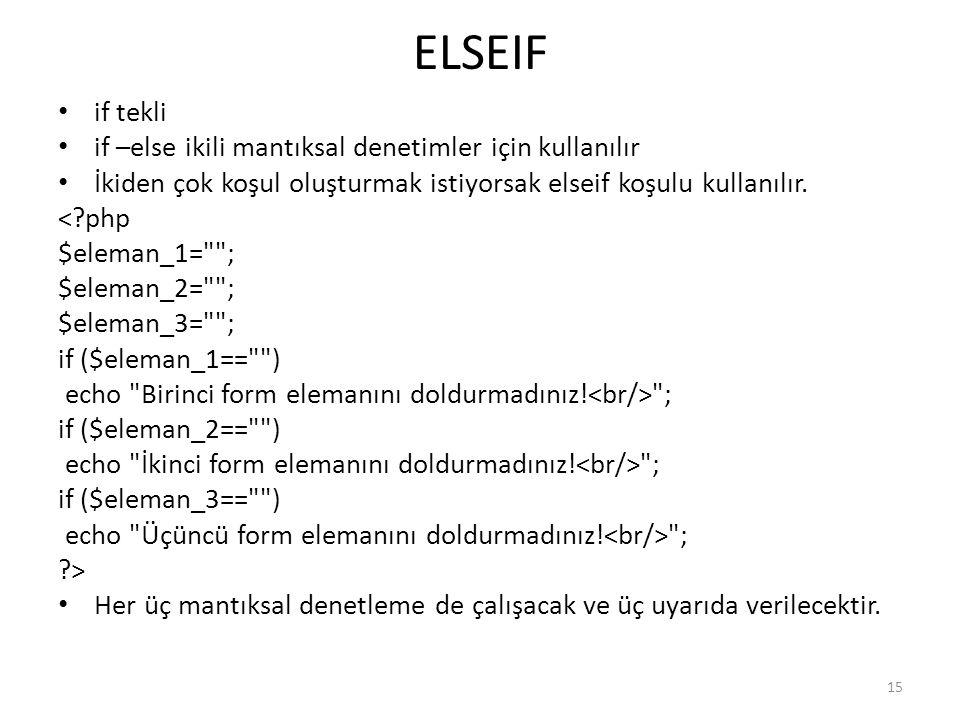 ELSEIF if tekli if –else ikili mantıksal denetimler için kullanılır