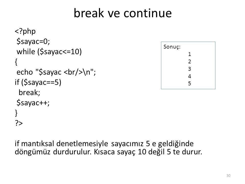 break ve continue < php $sayac=0; while ($sayac<=10) {