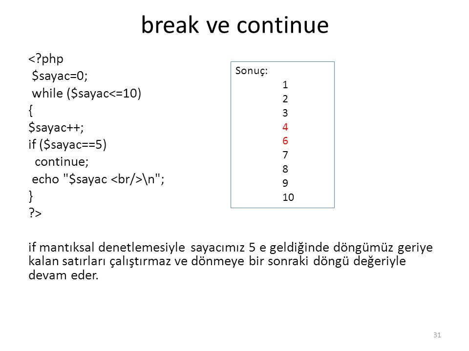 break ve continue < php $sayac=0; while ($sayac<=10) { $sayac++;