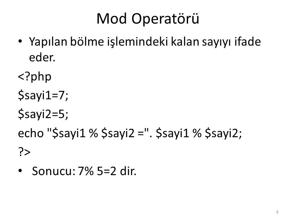 Mod Operatörü Yapılan bölme işlemindeki kalan sayıyı ifade eder.