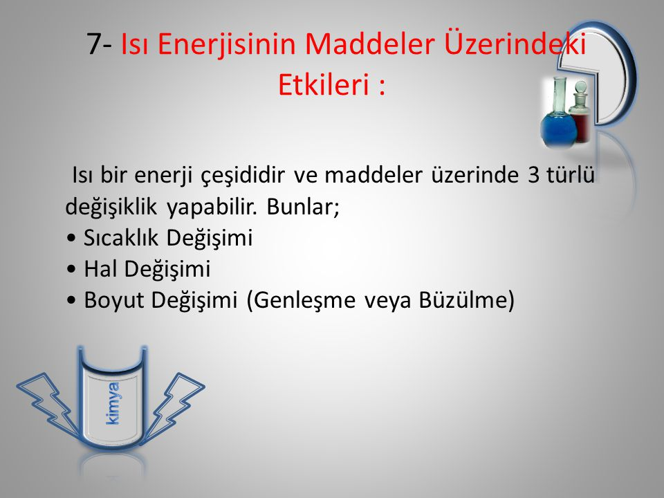 7- Isı Enerjisinin Maddeler Üzerindeki Etkileri :