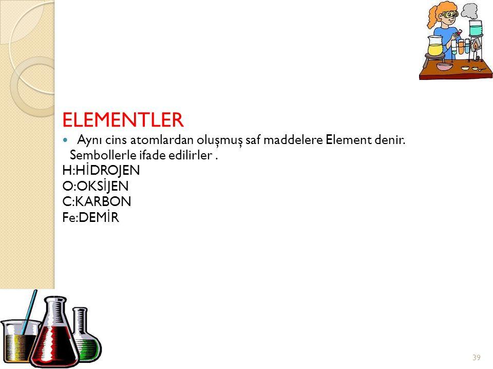 ELEMENTLER Aynı cins atomlardan oluşmuş saf maddelere Element denir.