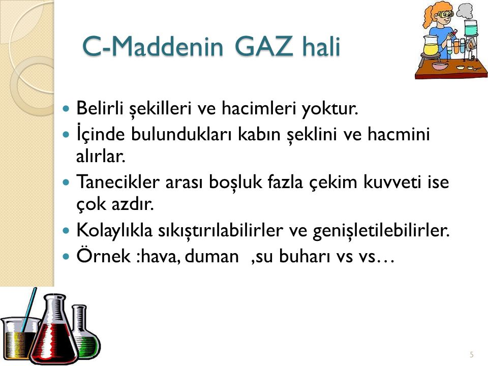 C-Maddenin GAZ hali Belirli şekilleri ve hacimleri yoktur.