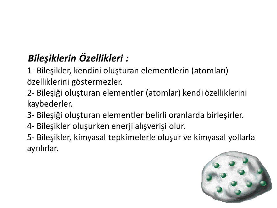 Bileşiklerin Özellikleri : 1- Bileşikler, kendini oluşturan elementlerin (atomları) özelliklerini göstermezler.
