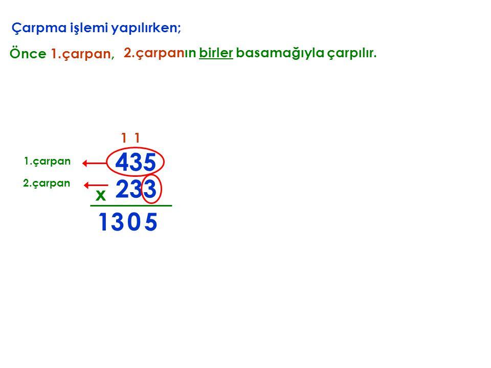 435 233 13 5 x Çarpma işlemi yapılırken; Önce 1.çarpan,