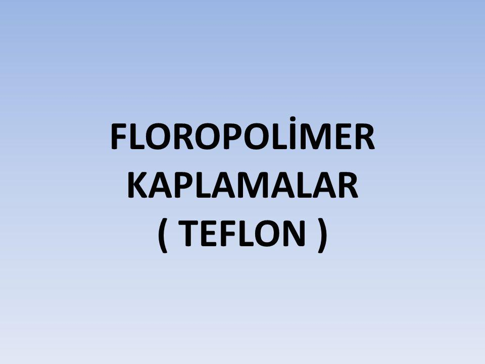FLOROPOLİMER KAPLAMALAR ( TEFLON )