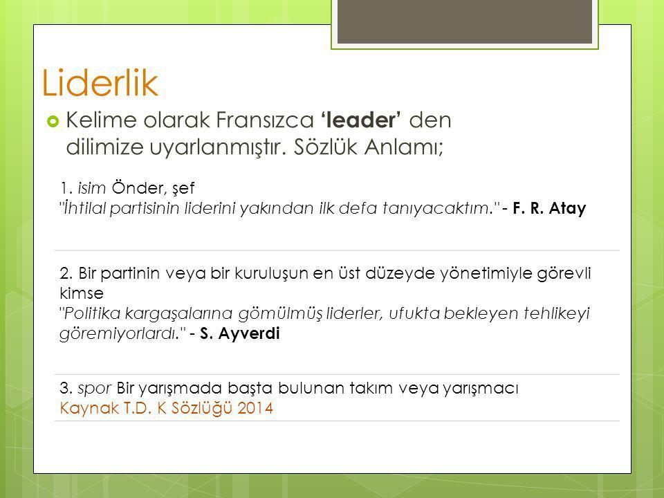Liderlik Kelime olarak Fransızca 'leader' den dilimize uyarlanmıştır. Sözlük Anlamı;