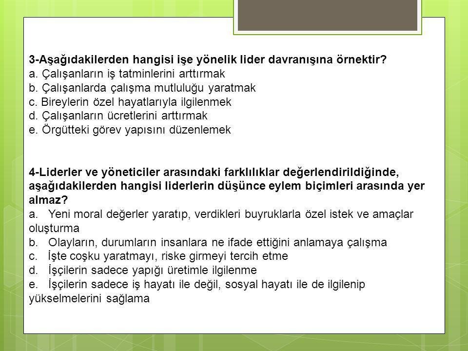 3-Aşağıdakilerden hangisi işe yönelik lider davranışına örnektir