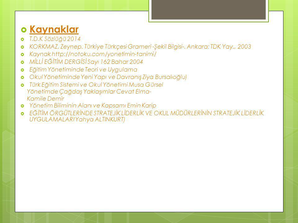 Kaynaklar T.D.K Sözlüğü 2014. KORKMAZ, Zeynep. Türkiye Türkçesi Grameri -Şekil Bilgisi-. Ankara: TDK Yay., 2003.