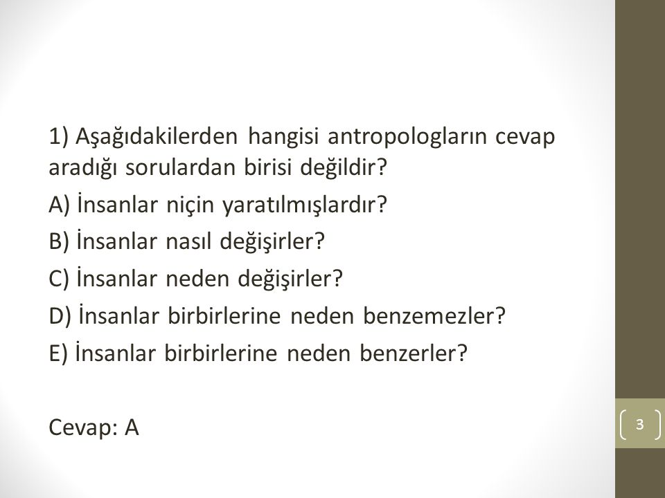 1) Aşağıdakilerden hangisi antropologların cevap aradığı sorulardan birisi değildir.