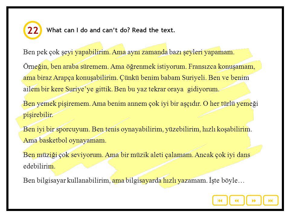 22 What can I do and can't do Read the text. Ben pek çok şeyi yapabilirim. Ama aynı zamanda bazı şeyleri yapamam.