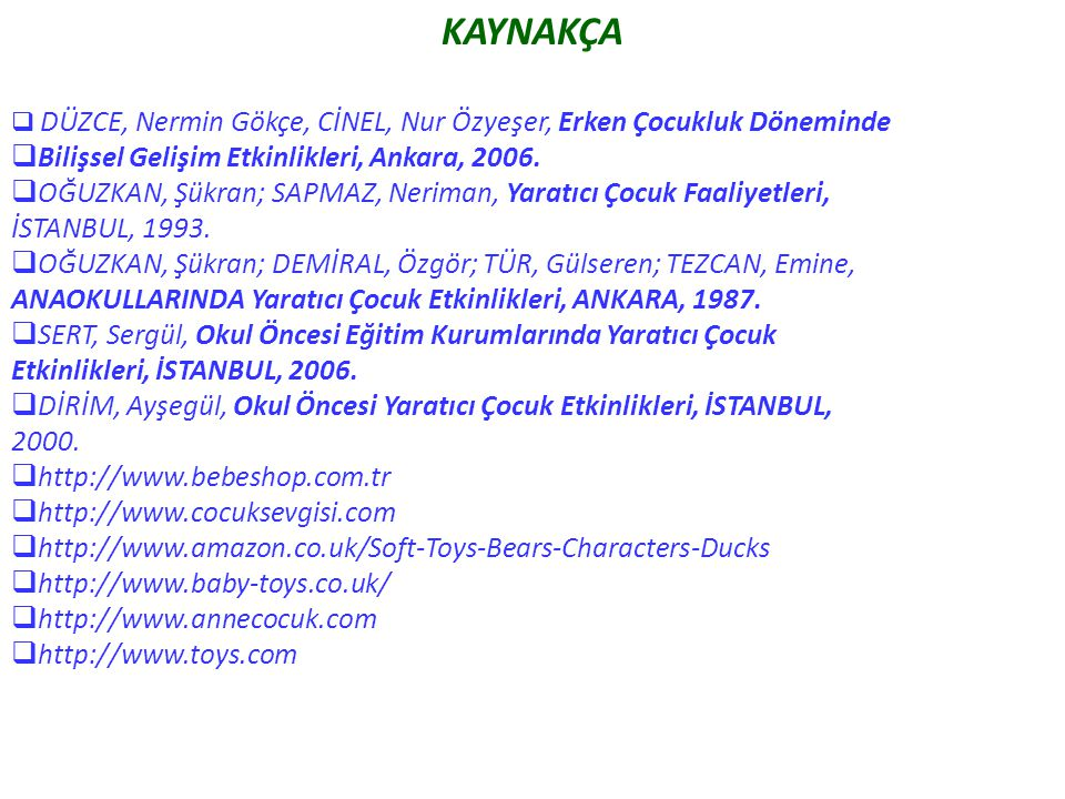 KAYNAKÇA Bilişsel Gelişim Etkinlikleri, Ankara, 2006.