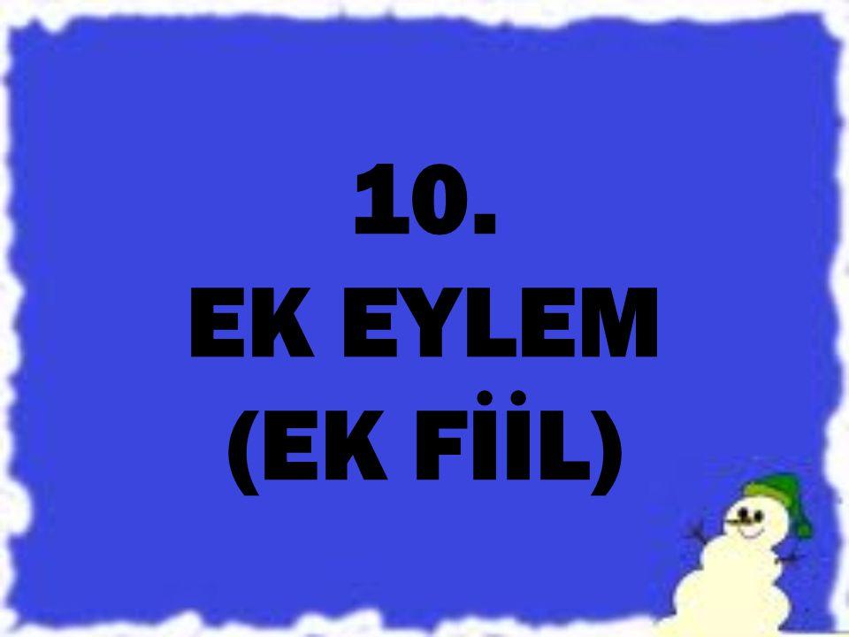 10. EK EYLEM (EK FİİL)