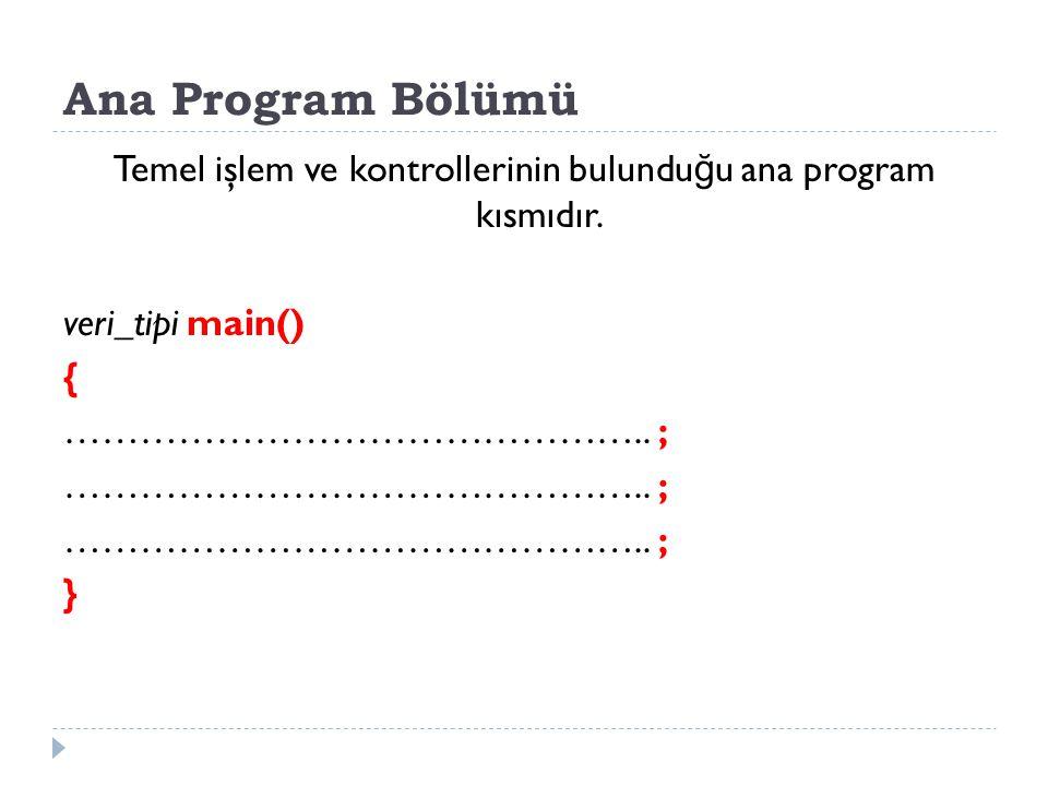 Ana Program Bölümü Temel işlem ve kontrollerinin bulunduğu ana program kısmıdır.