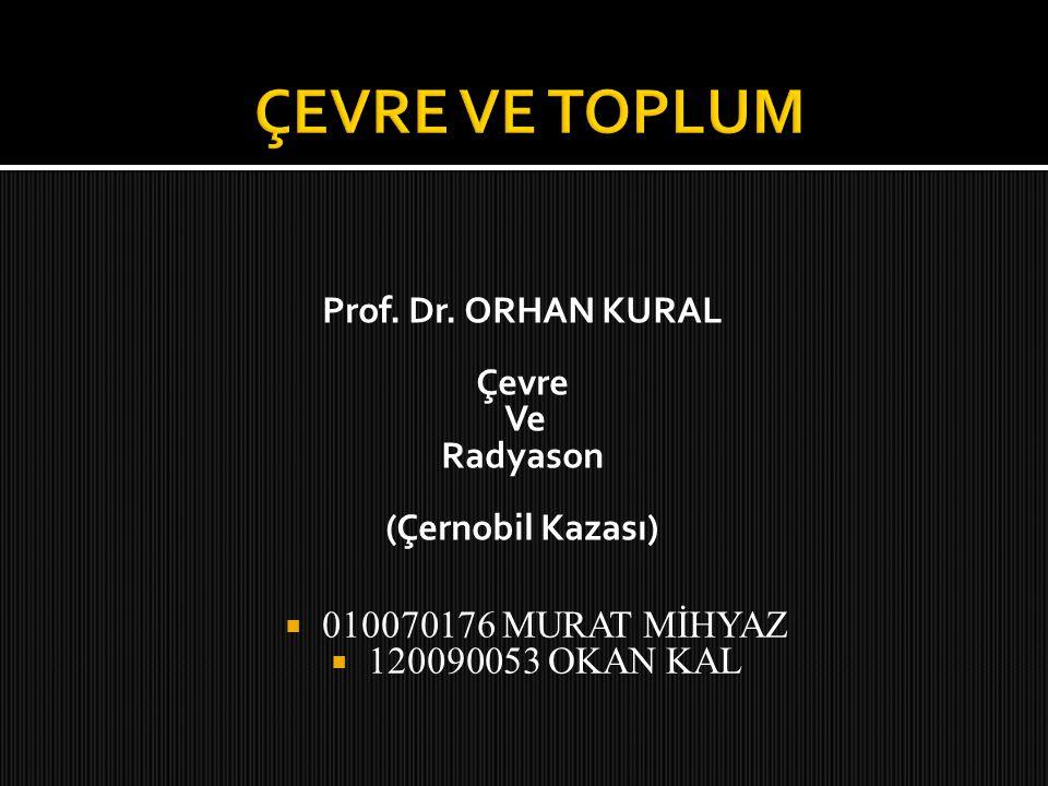 Prof. Dr. ORHAN KURAL Çevre Ve Radyason (Çernobil Kazası)