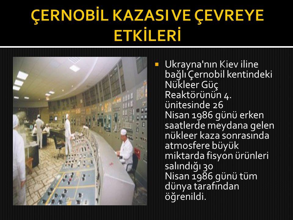 ÇERNOBİL KAZASI VE ÇEVREYE ETKİLERİ