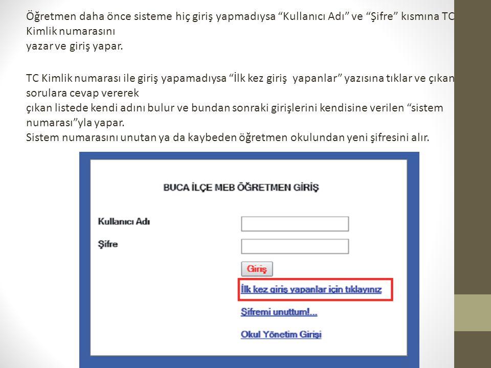 Öğretmen daha önce sisteme hiç giriş yapmadıysa Kullanıcı Adı ve Şifre kısmına TC Kimlik numarasını yazar ve giriş yapar.