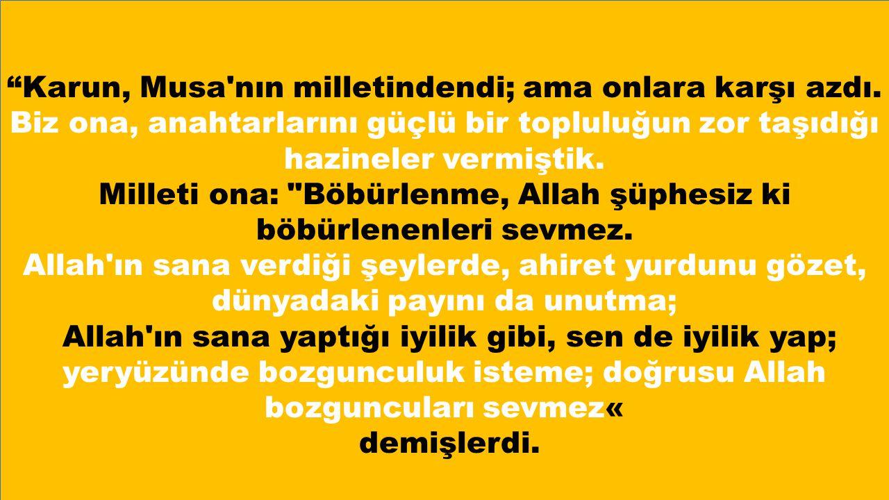 Milleti ona: Böbürlenme, Allah şüphesiz ki böbürlenenleri sevmez.