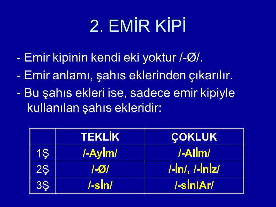 2. EMİR KİPİ - Emir kipinin kendi eki yoktur /-Ø/.