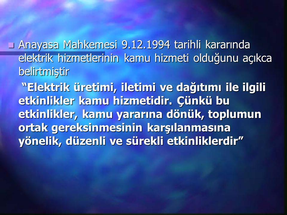 Anayasa Mahkemesi 9.12.1994 tarihli kararında elektrik hizmetlerinin kamu hizmeti olduğunu açıkca belirtmiştir