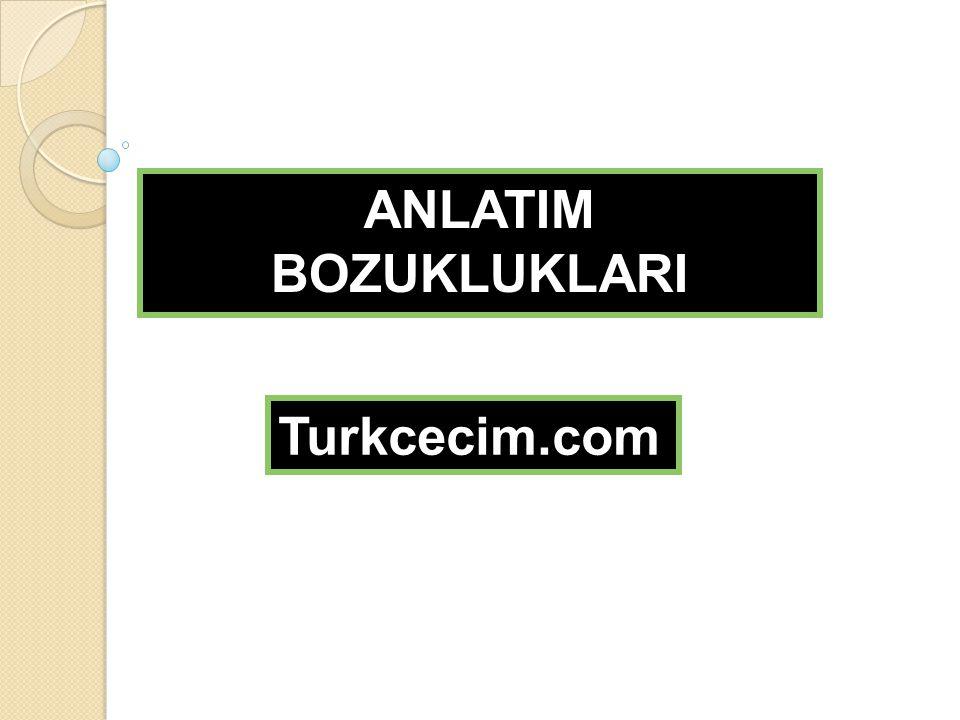 ANLATIM BOZUKLUKLARI Turkcecim.com