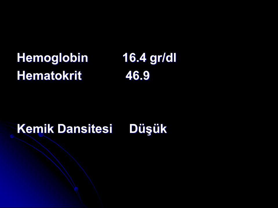 Hemoglobin 16.4 gr/dl Hematokrit 46.9 Kemik Dansitesi Düşük