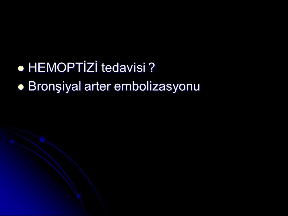 HEMOPTİZİ tedavisi Bronşiyal arter embolizasyonu