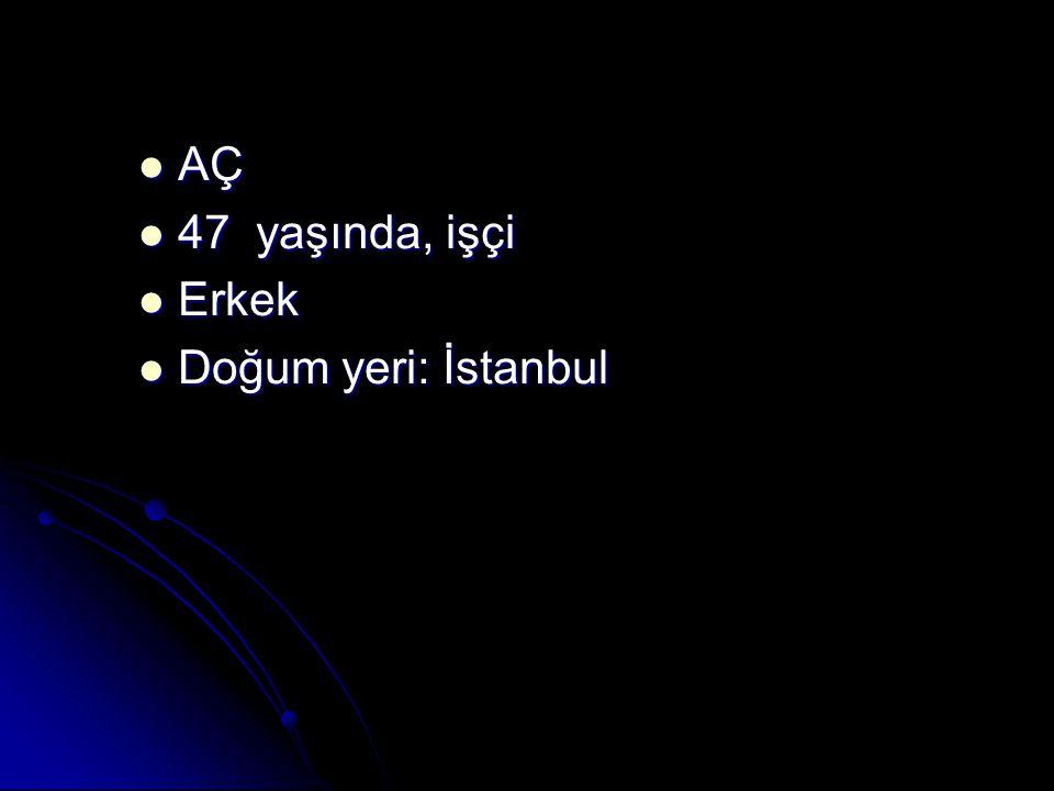 AÇ 47 yaşında, işçi Erkek Doğum yeri: İstanbul