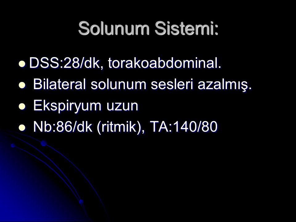 Solunum Sistemi: DSS:28/dk, torakoabdominal.