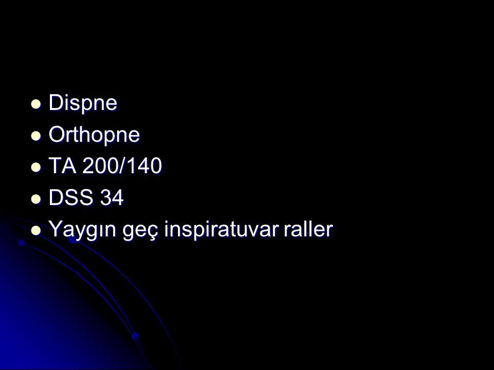 Dispne Orthopne TA 200/140 DSS 34 Yaygın geç inspiratuvar raller