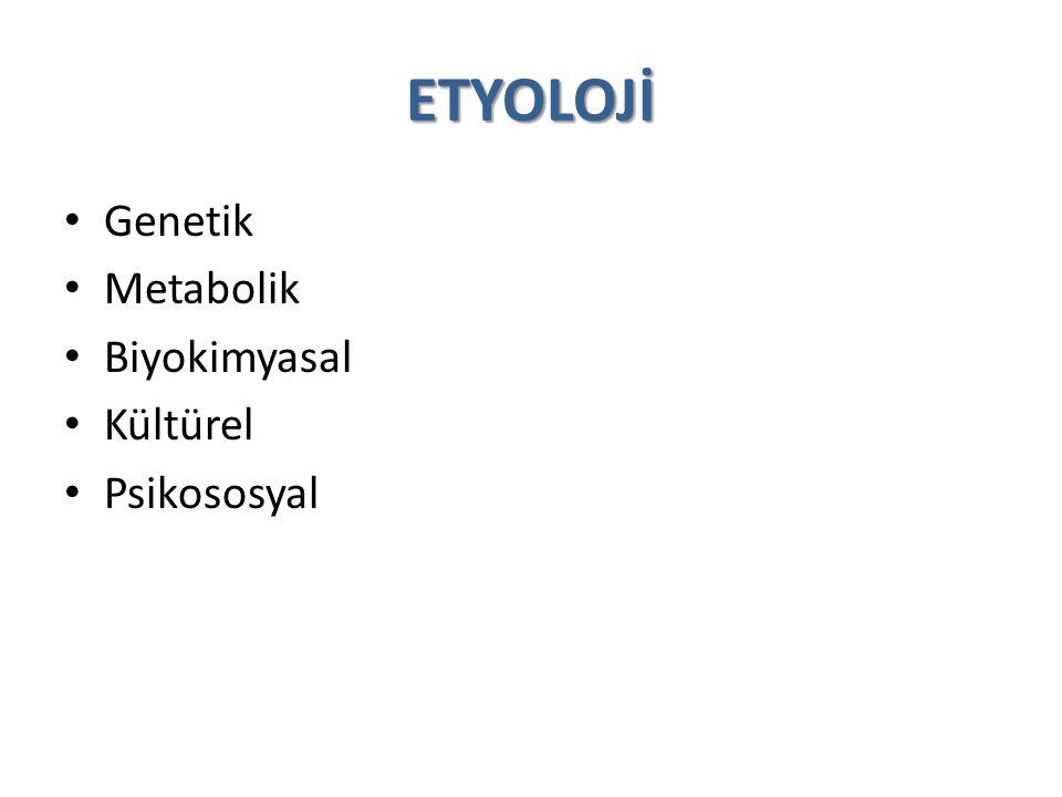 etyolojİ Genetik Metabolik Biyokimyasal Kültürel Psikososyal