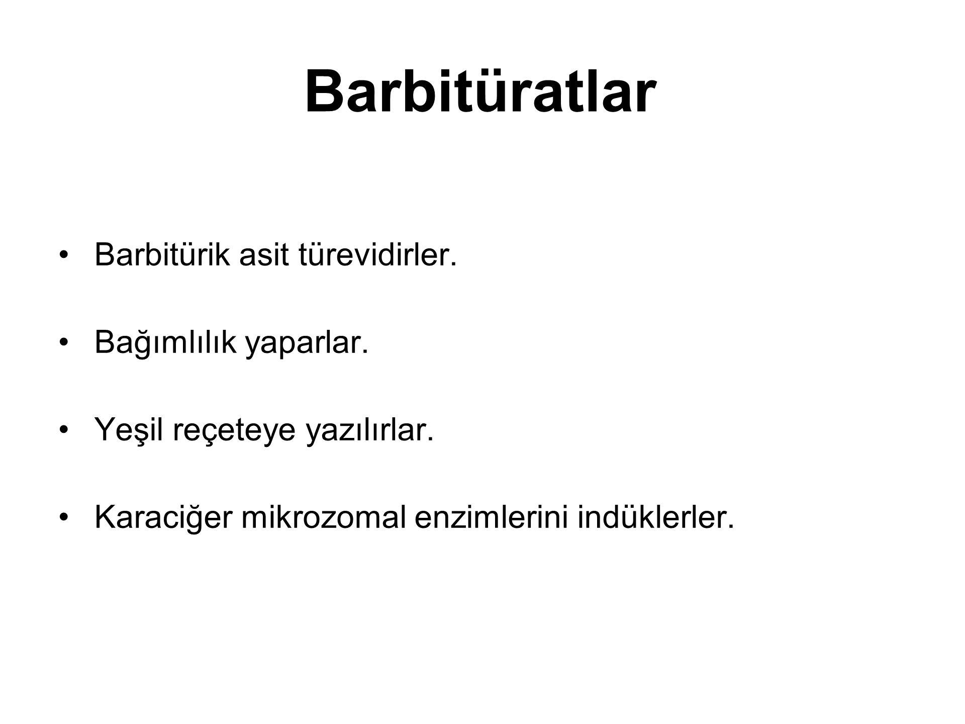 Barbitüratlar Barbitürik asit türevidirler. Bağımlılık yaparlar.