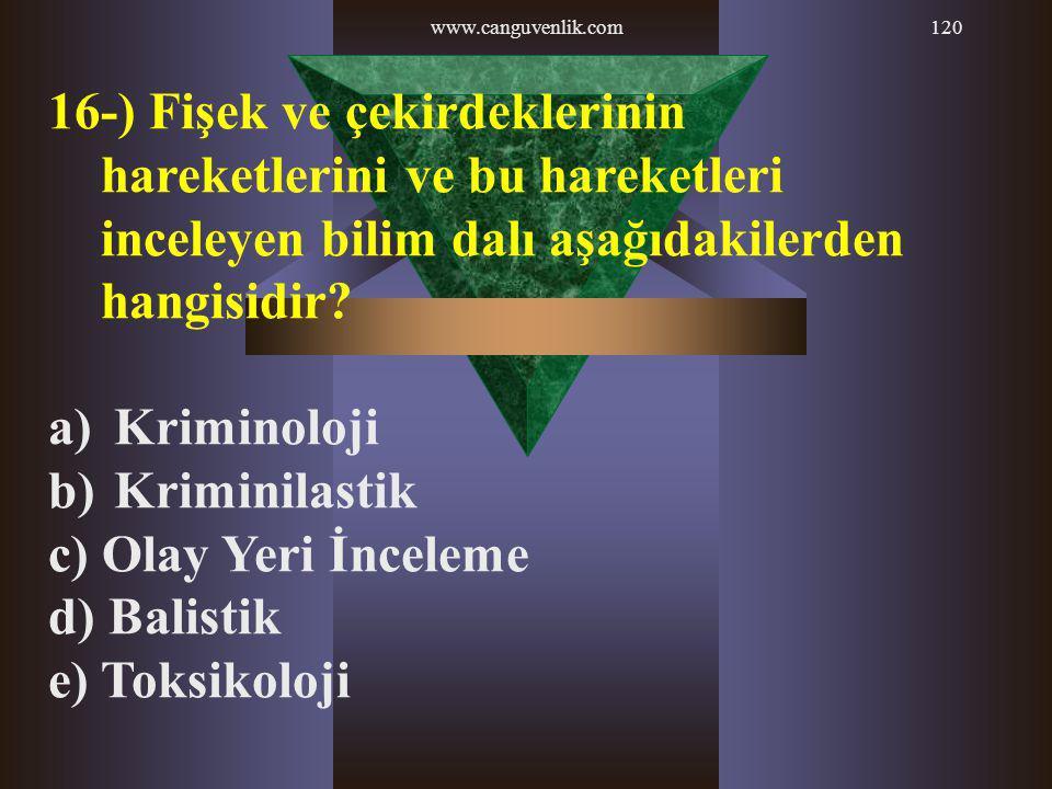 www.canguvenlik.com 16-) Fişek ve çekirdeklerinin hareketlerini ve bu hareketleri inceleyen bilim dalı aşağıdakilerden hangisidir