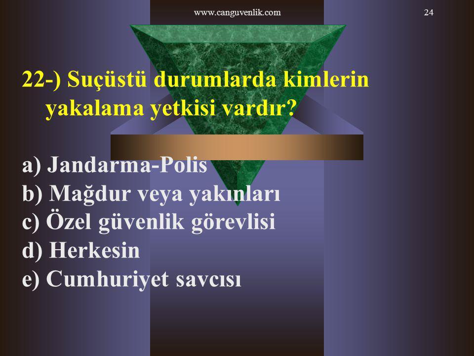 22-) Suçüstü durumlarda kimlerin yakalama yetkisi vardır