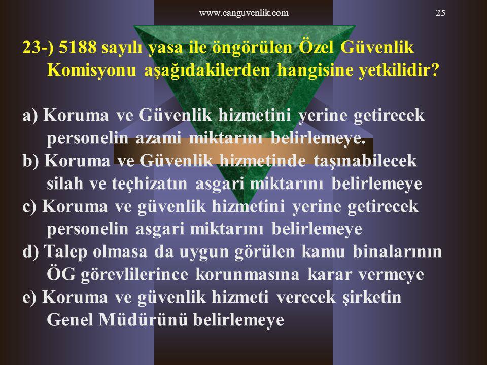 www.canguvenlik.com 23-) 5188 sayılı yasa ile öngörülen Özel Güvenlik Komisyonu aşağıdakilerden hangisine yetkilidir