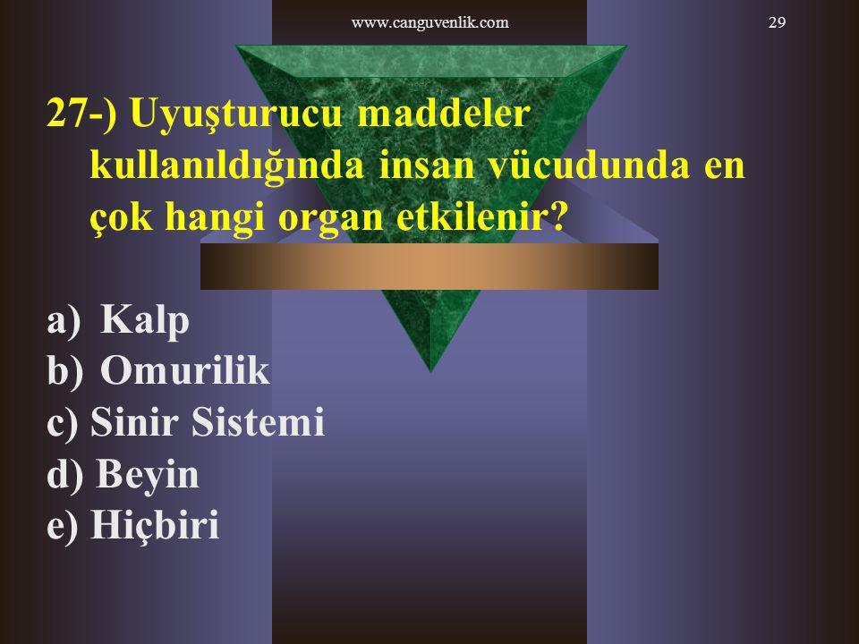 www.canguvenlik.com 27-) Uyuşturucu maddeler kullanıldığında insan vücudunda en çok hangi organ etkilenir