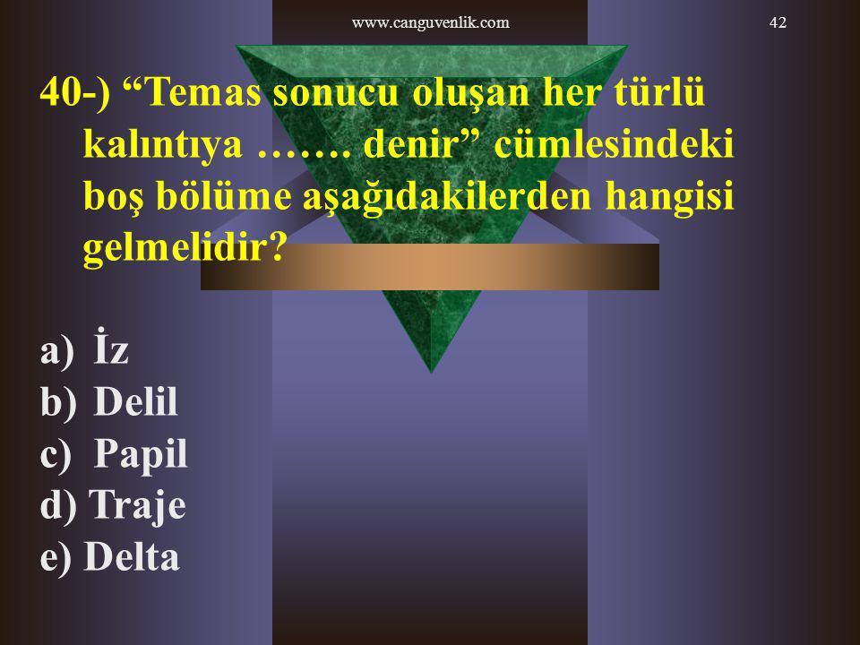 www.canguvenlik.com 40-) Temas sonucu oluşan her türlü kalıntıya ……. denir cümlesindeki boş bölüme aşağıdakilerden hangisi gelmelidir