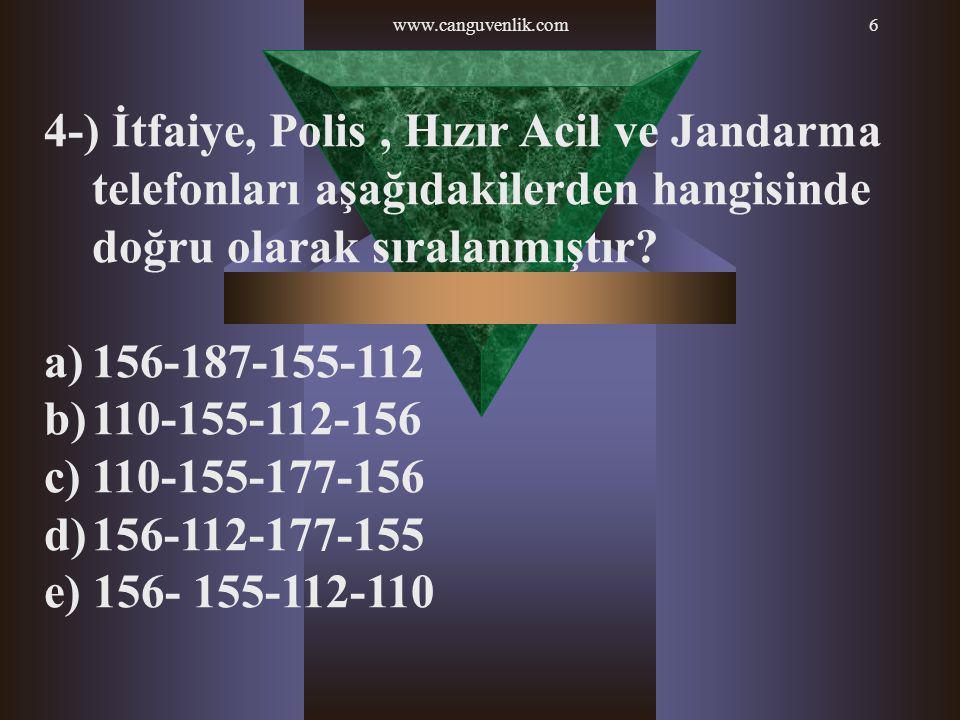 www.canguvenlik.com 4-) İtfaiye, Polis , Hızır Acil ve Jandarma telefonları aşağıdakilerden hangisinde doğru olarak sıralanmıştır