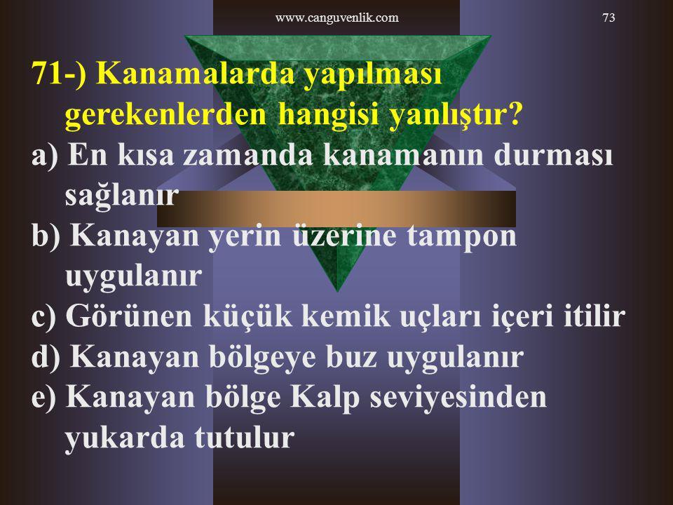 71-) Kanamalarda yapılması gerekenlerden hangisi yanlıştır