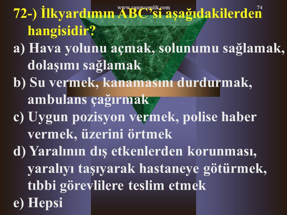 72-) İlkyardımın ABC'si aşağıdakilerden hangisidir