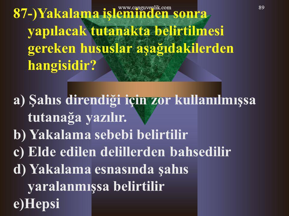 a) Şahıs direndiği için zor kullanılmışsa tutanağa yazılır.
