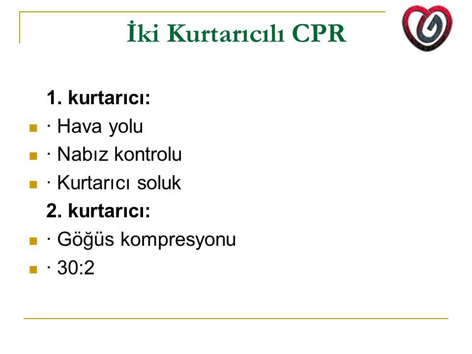 İki Kurtarıcılı CPR 1. kurtarıcı: · Hava yolu · Nabız kontrolu