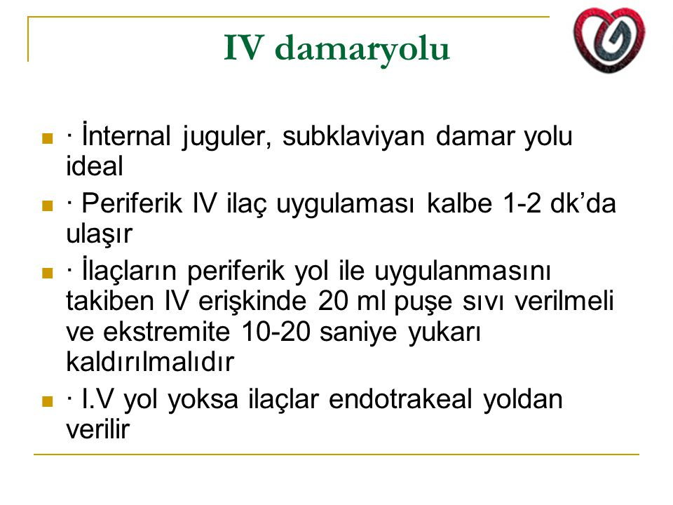 IV damaryolu · İnternal juguler, subklaviyan damar yolu ideal