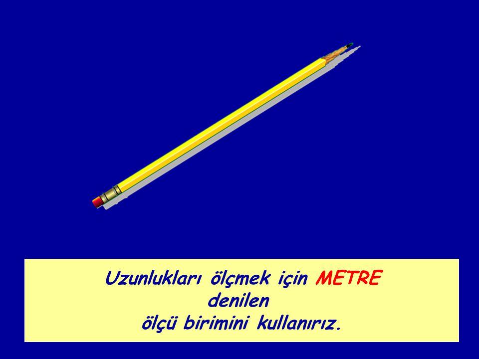 Uzunlukları ölçmek için METRE ölçü birimini kullanırız.