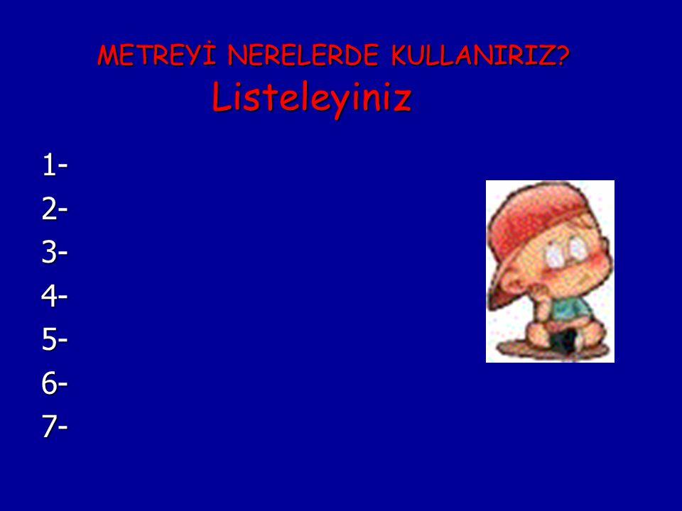 METREYİ NERELERDE KULLANIRIZ Listeleyiniz