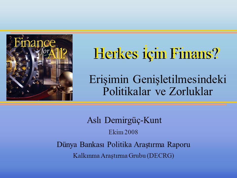 Herkes için Finans Herkes İçin Finans Erişimin Genişletilmesindeki Politikalar ve Zorluklar. Aslı Demirgüç-Kunt.