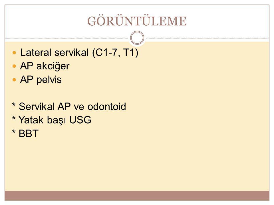 GÖRÜNTÜLEME Lateral servikal (C1-7, T1) AP akciğer AP pelvis