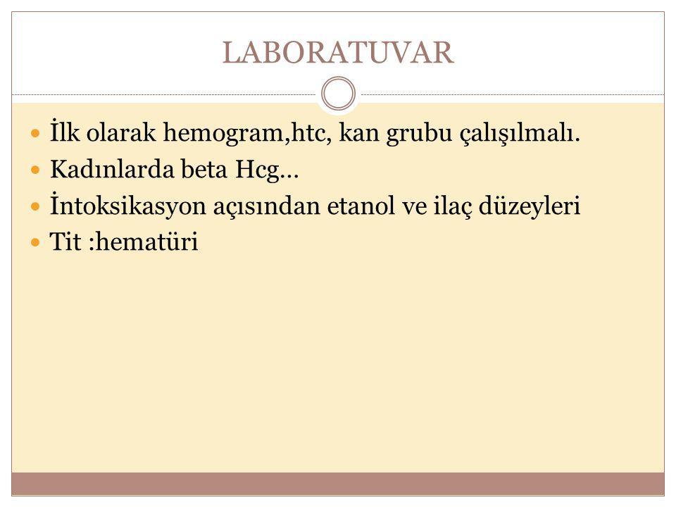 LABORATUVAR İlk olarak hemogram,htc, kan grubu çalışılmalı.