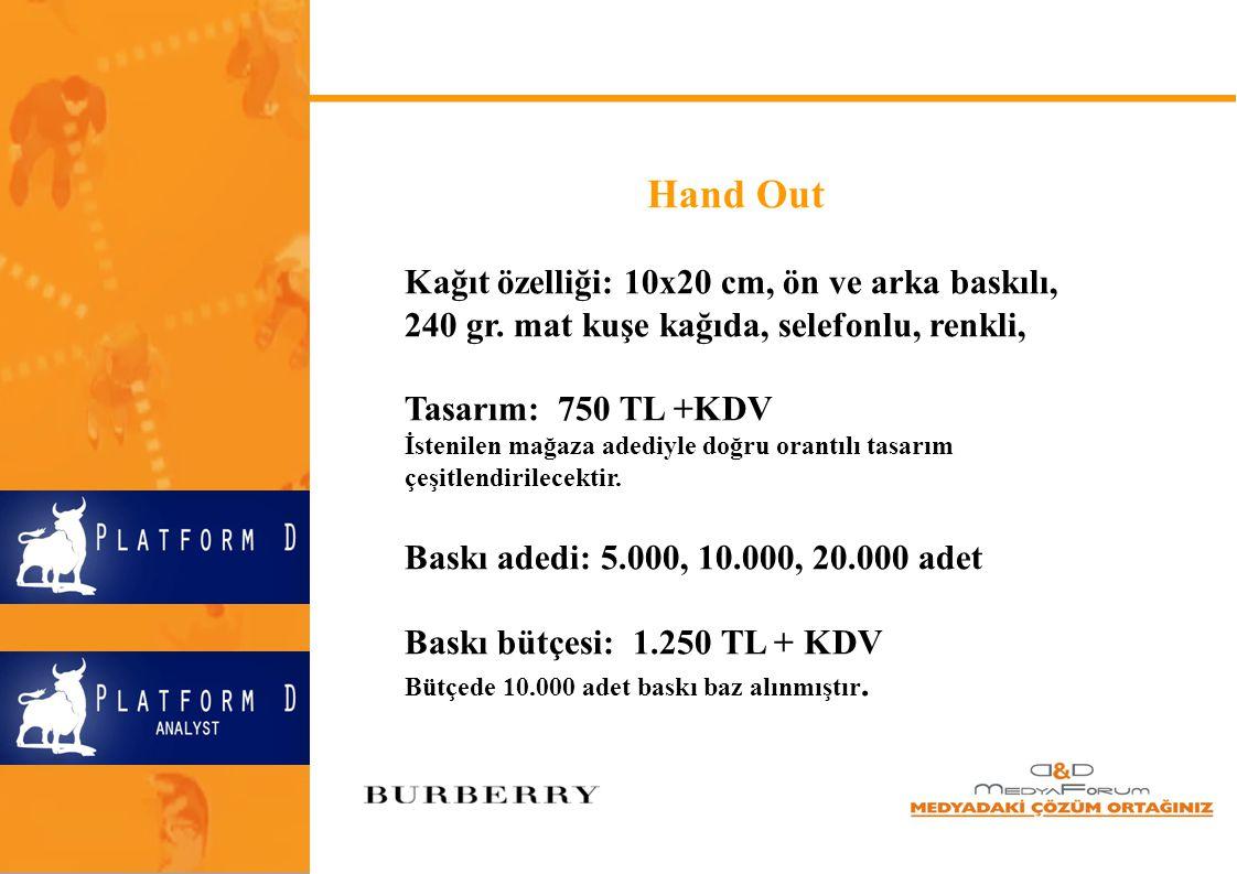Hand Out Kağıt özelliği: 10x20 cm, ön ve arka baskılı, 240 gr. mat kuşe kağıda, selefonlu, renkli, Tasarım: 750 TL +KDV.